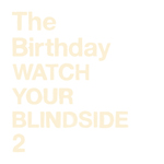 The Birthday「WATCH YOUR BLINDSIDE 2」